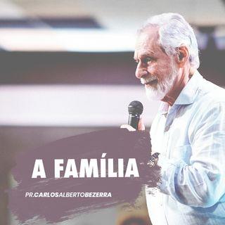 A FAMÍLIA // pr. Carlos Alberto Bezerra