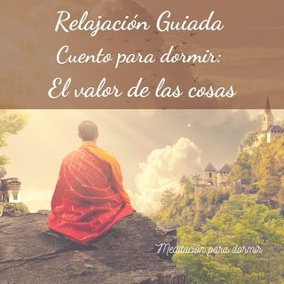 24. Relajación Guiada para dormir profundamente y Cuento Zen El valor de las cosas
