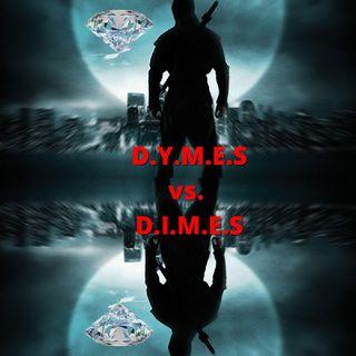 D.Y.M.E.S vs. D.I.M.E.S