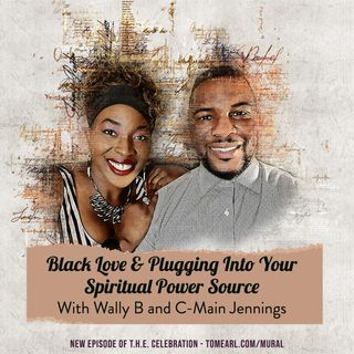 Black Love & Plugging Into Your Spiritual Power Source With Wally B and C-Main Jennings