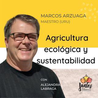 Ep. 017 Agricultura ecológica y sustentabilidad con Marcos Arzuaga