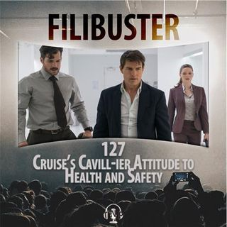 127 - Cruise's Cavill-ier Attitude To Health & Safety