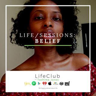 LifeClub w/ Tashima Jones: EP29 - LifeSessions: Belief