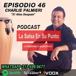 """EPISODIO 46-CHARLIE PALMIERI """"31 Años después"""""""