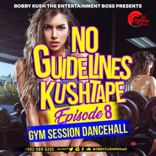 Episode 8 - [Gym Session Dancehall] - Bobby Kush Presents No Guidelines Kushtape