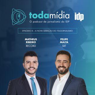 Toda Mídia #08 | A nova geração do telejornalismo com Matheus Ribeiro  (RECORD) e Felipe Malta (SBT)