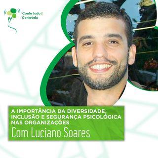 A importância da Diversidade, Inclusão e Segurança Psicológica nas Organizações - com Luciano Soares
