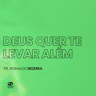 DEUS QUER TE LEVAR ALÉM // pr. Ronaldo Bezerra