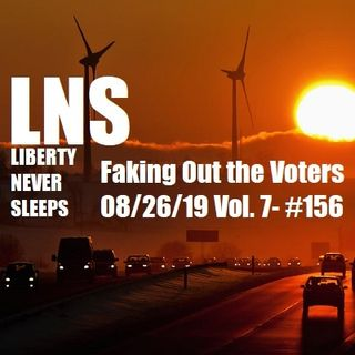 Faking Out the Voters 08/26/19 Vol. 7- #156