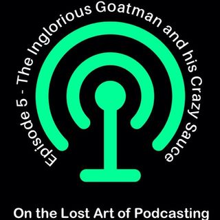 Episode 5 - The Inglorious Goatman and his Crazy Sauce
