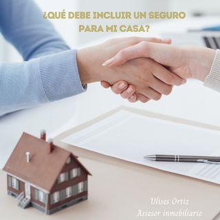 ¿Qué debe incluir un seguro para mi casa?