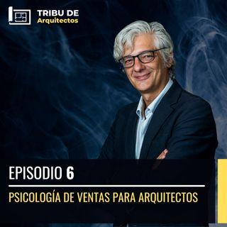 Psicología de ventas para arquitectos | Episodio 6