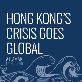 Hong Kong's Crisis Goes Global [Episode 48]