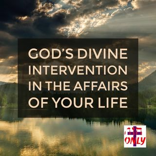 God's Divine Intervention In Your Life Comes His Kingdom Alive in you.