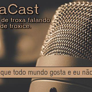 COISAS QUE TODO MUNDO GOSTA E EU NÃO - EP 07