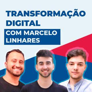 TRANSFORMAÇÃO DIGITAL, Com Marcelo Linhares #2