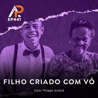 041 - Filho criado com vó com Thiago André (História Preta)