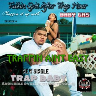 Talk Spit After Hours Episode 8  Trappin Aint Easy Interview w/ Baby Gas