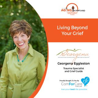 2/6/19: Georgena Eggleston with Beyond Your Grief, LLC | Living Beyond Your Grief | Aging in Portland with Mark Turnbull