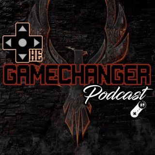 The Game Changer Podcast Presents I Forgot What Title Was Suppose To Be!