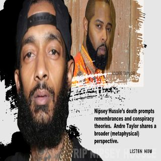 Nipsey Hussle Tribute : Andre Taylor Addresses Conspiracists and People of Color