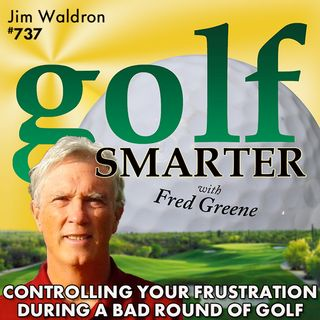 "Controlling Your Frustration During a Bad Round of Golf with our ""Yoda of Yips"" Jim Waldron"