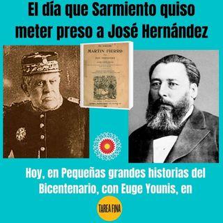 Pequeñas grandes historias del Bicentenario. Episodio 6: El día que Sarmiento quiso meter preso a José Hernández