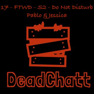 17 - FTWD - S2 - Do Not Disturb  Pablo & Jessica