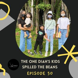 Episode 50: The One Diah's Kids Spilled The Beans