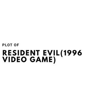 The Plot of Resident Evil(1996 video game)