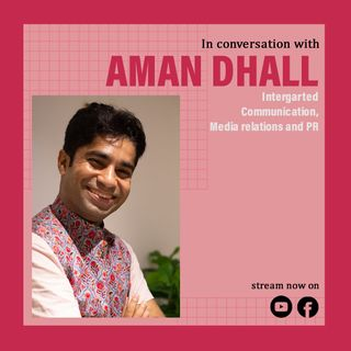 Aman Dhall, founder CommsCredible Talks About Integrated Communications On IndiaPodcasts