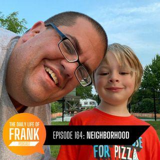 Episode 164: Neighborhood // The Daily Life of Frank