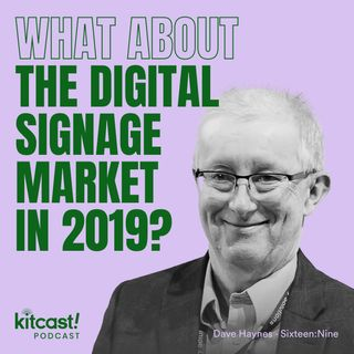 Kitcast Podcast feat Sixteen:Nine.– Episode 9 – What About the Digital Signage Market?