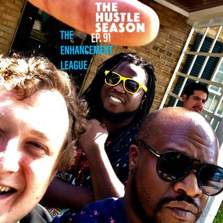 The Hustle Season: Ep. 91 The Enhancement League