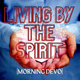 Living by the Spirit  [Morning Devo]