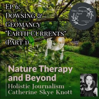 """Ep 6: Dowsing and Geomancy """"Earth Currents"""" (Part 1)"""
