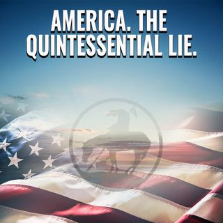 "Episode 211 ""America. The Quintessential Lie"""