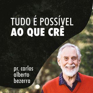 TUDO É POSSÍVEL AO QUE CRÊ // pr. Carlos Alberto Bezerra