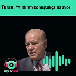 """Rahmi Turan, """"Yıldırım konuştukça batıyor"""""""