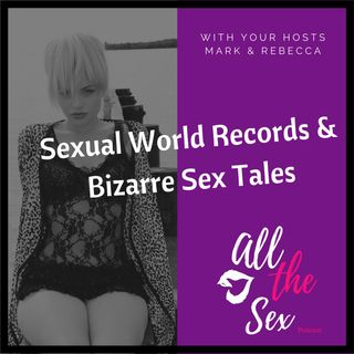 Sexual World Records & Bizarre Sex- With guest Nate Scott