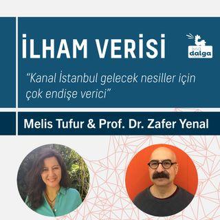 """PROF. DR. ZAFER YENAL: """"KANAL İSTANBUL GELECEK NESİLLER İÇİN ÇOK ENDİŞE VERİCİ"""""""