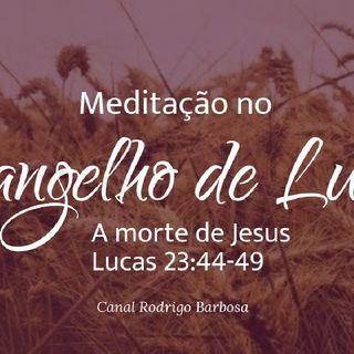 Episódio 133 - Lucas 23:44-49 - A Morte De Jesus - Rodrigo Barbosa