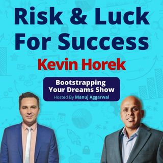 064 | Taking Risks For Success | Value Of Determination & Hard Work | How Important Is Luck | Kevin Horek