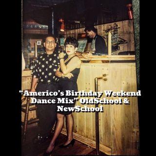 Americo's Birthday Weekend Dance Mix OldSchool & NewSchool