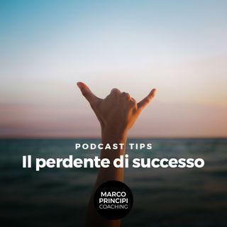 """Podcast Tips """"Il perdente di successo"""""""