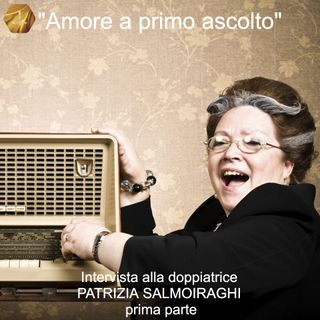 """""""Amore al primo ascolto"""" con Patrizia Salmoiraghi - prima parte   🎧🇮🇹"""
