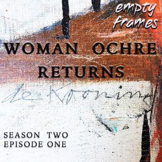 S2E1 - Woman Ochre Returns