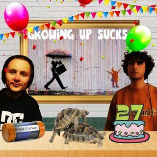 Ep. 7 - Growing up sucks
