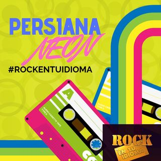 Rock en tú Idioma -  Persiana de Neón Ep. 1