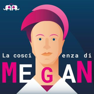 La coscienza di Megan - parte 2: Coming Out